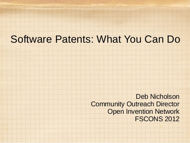Software Patents: What You Can Do                           Deb Nicholson               Community Outreach Director       ...