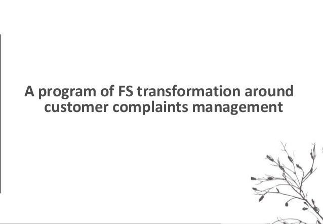 *    A program of FS transformation around       customer complaints management