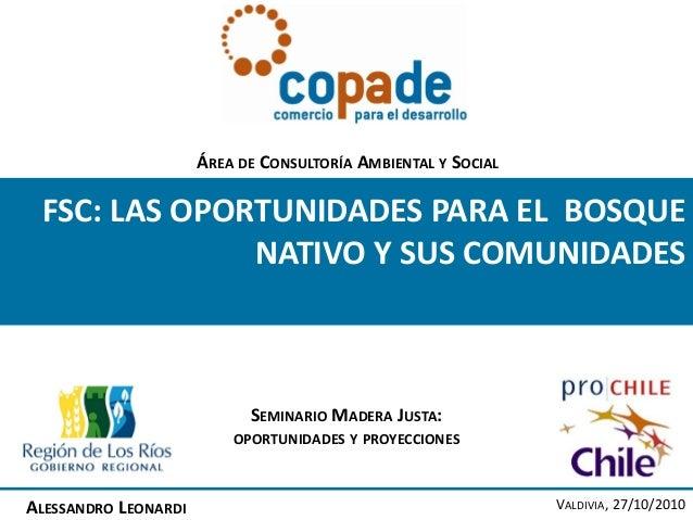 FSC: LAS OPORTUNIDADES PARA EL BOSQUE NATIVO Y SUS COMUNIDADES SEMINARIO MADERA JUSTA: OPORTUNIDADES Y PROYECCIONES ALESSA...