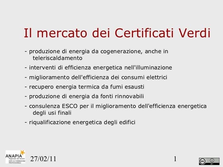 Il mercato dei Certificati Verdi <ul><li>- produzione di energia da cogenerazione, anche in teleriscaldamento  </li></ul><...