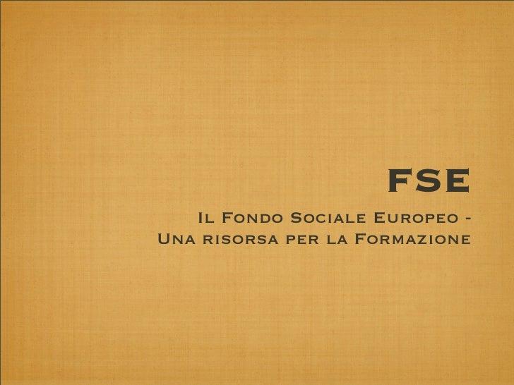FSE    Il Fondo Sociale Europeo - Una risorsa per la Formazione