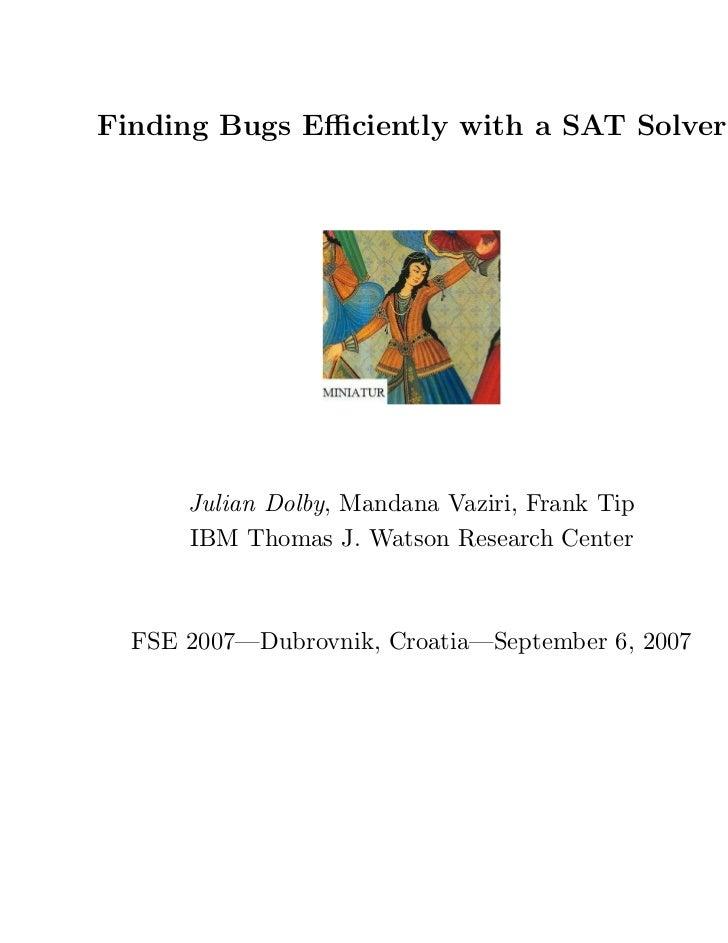 Finding Bugs Efficiently with a SAT Solver      Julian Dolby, Mandana Vaziri, Frank Tip      IBM Thomas J. Watson Research C...