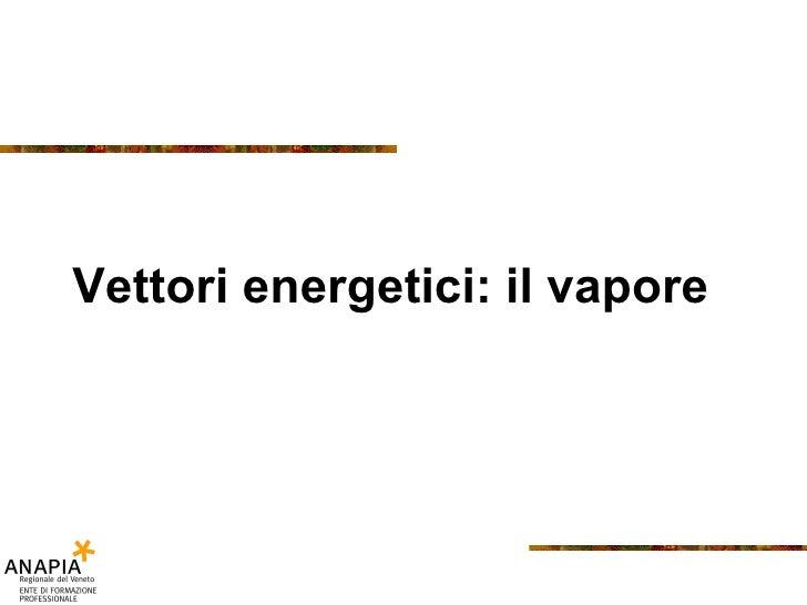 Vettori energetici: il vapore