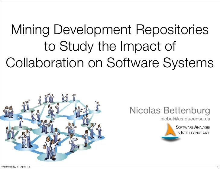 Mining Development Repositories         to Study the Impact of   Collaboration on Software Systems                        ...