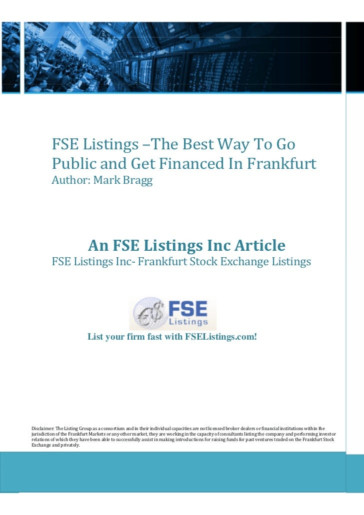 FSE Listings –The Best Way To Go          Public and Get Financed In Frankfurt          Author: Mark Bragg                ...