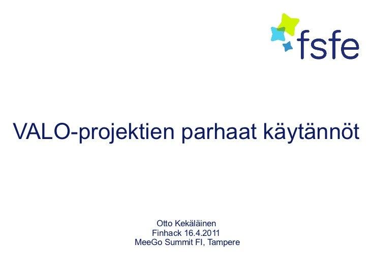 VALO-projektien parhaat käytännöt               Otto Kekäläinen              Finhack 16.4.2011           MeeGo Summit FI, ...