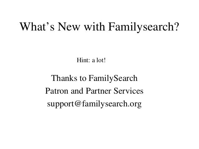 What's New with Familysearch? Hint: a lot!  Thanks to FamilySearch Patron and Partner Services support@familysearch.org