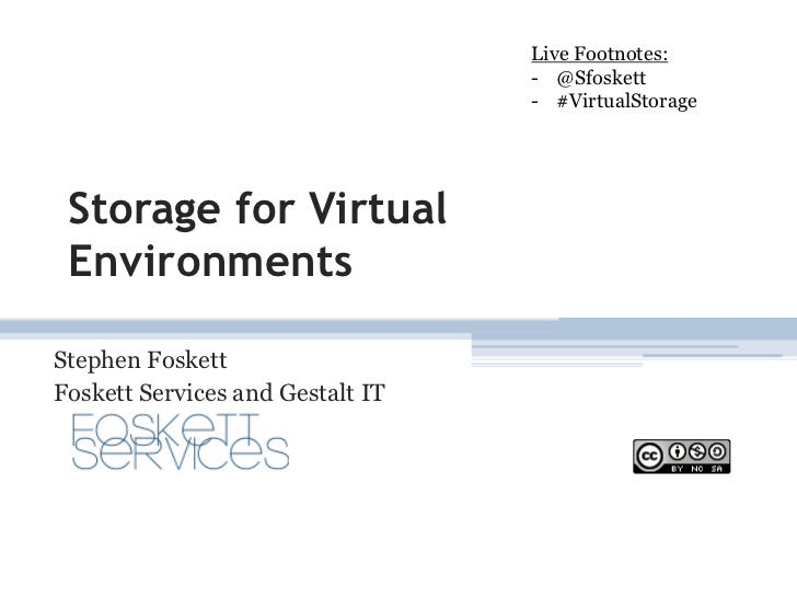 Storage for Virtual Environments<br />Stephen Foskett<br />Foskett Services and Gestalt IT<br />Live Footnotes:<br /><ul><...