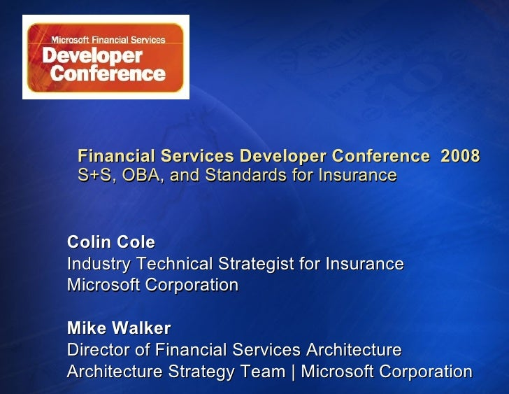 Financial Services Developer Conference  2008 S+S, OBA, and Standards for Insurance   Colin Cole Industry Technical Strate...