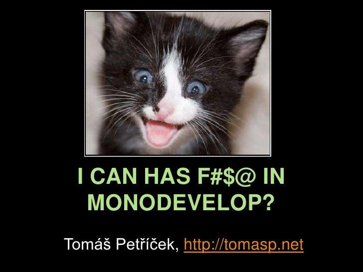 I CAN HAS F#$@ IN MONODEVELOP? <br />Tomáš Petříček, http://tomasp.net<br />