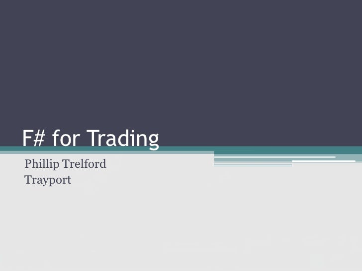 F# for TradingPhillip TrelfordTrayport
