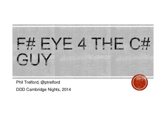 F# Eye 4 the C# Guy -  DDD Cambridge Nights 2014