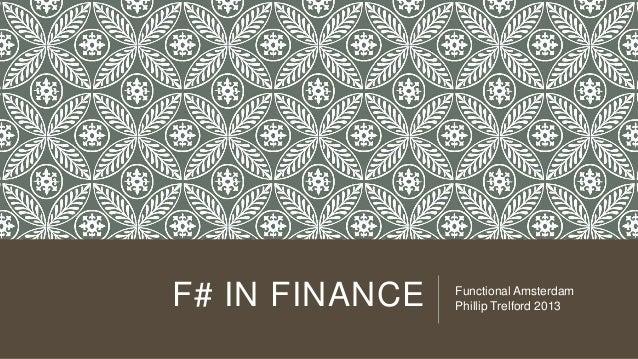 F# IN FINANCE Functional Amsterdam Phillip Trelford 2013