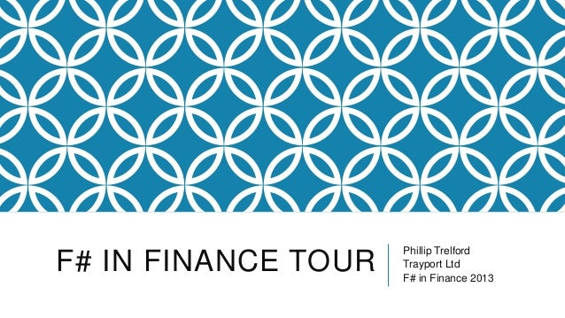 F# IN FINANCE TOUR  Phillip Trelford Trayport Ltd F# in Finance 2013