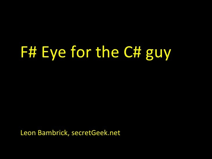 F# Eye for the C# guy Leon Bambrick, secretGeek.net