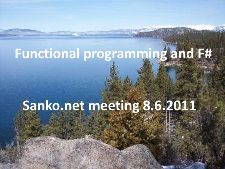 Functional programming and F#<br />Sanko.net meeting 8.6.2011<br />