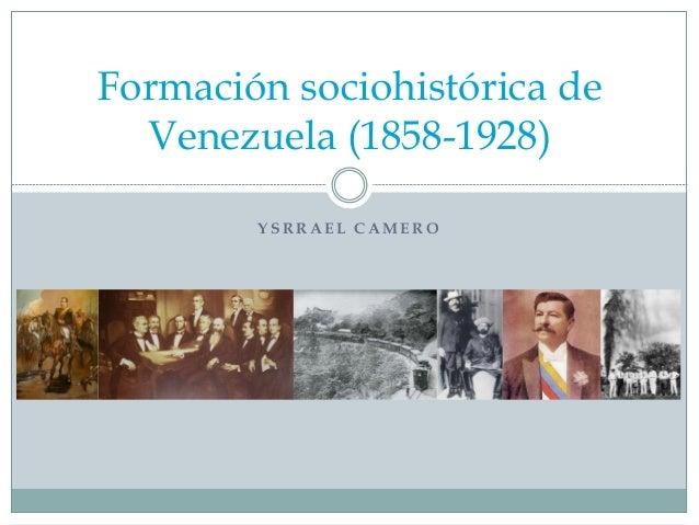 Formación sociohistórica de Venezuela (1858-1928) YSRRAEL CAMERO