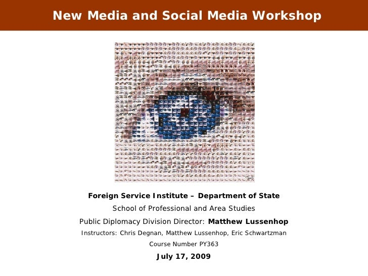 New Media and Social Media Workshop          Foreign Service Institute – Department of State             School of Profess...