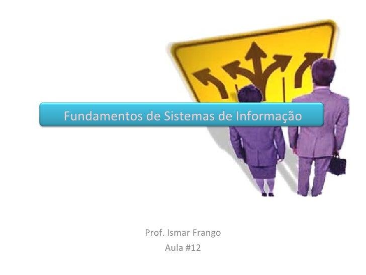 Fundamentos de Sistemas de Informação Prof. Ismar Frango Aula #12