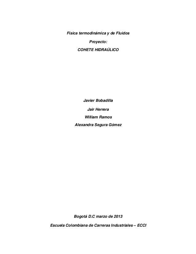 Física termodinámica y de Fluidos                    Proyecto:              COHETE HIDRAÚLICO                 Javier Bobad...