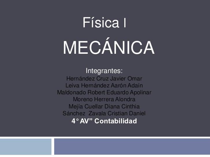 Física l MECÁNICA          Integrantes:   Hernández Cruz Javier Omar  Leiva Hernández Aarón AdaínMaldonado Robert Eduardo ...