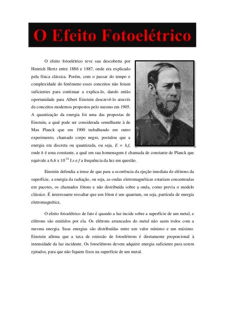 O Efeito Fotoelétrico       O efeito fotoelétrico teve sua descoberta porHenrich Hertz entre 1886 e 1887, onde era explica...