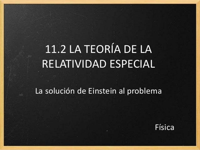 11.2 LA TEORÍA DE LA RELATIVIDAD ESPECIALLa solución de Einstein al problema                                 Física