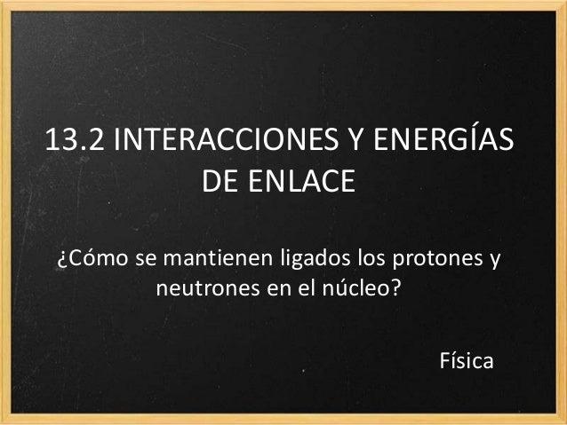 Física2 bach 13.2 interacciones y energías de enlace
