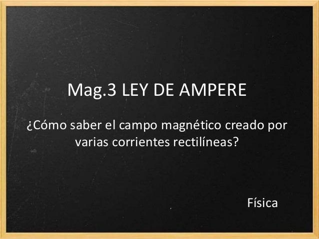 9.3 LEY DE AMPERE¿Cómo saber el campo magnético creado por       varias corrientes rectilíneas?                           ...