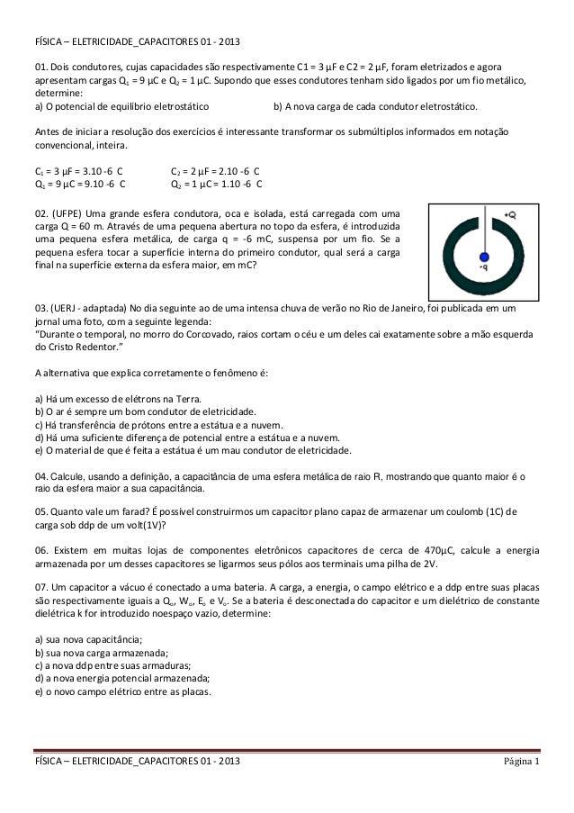 FÍSICA – ELETRICIDADE_CAPACITORES 01 - 2013 Página 1 FÍSICA – ELETRICIDADE_CAPACITORES 01 - 2013 01. Dois condutores, cuja...