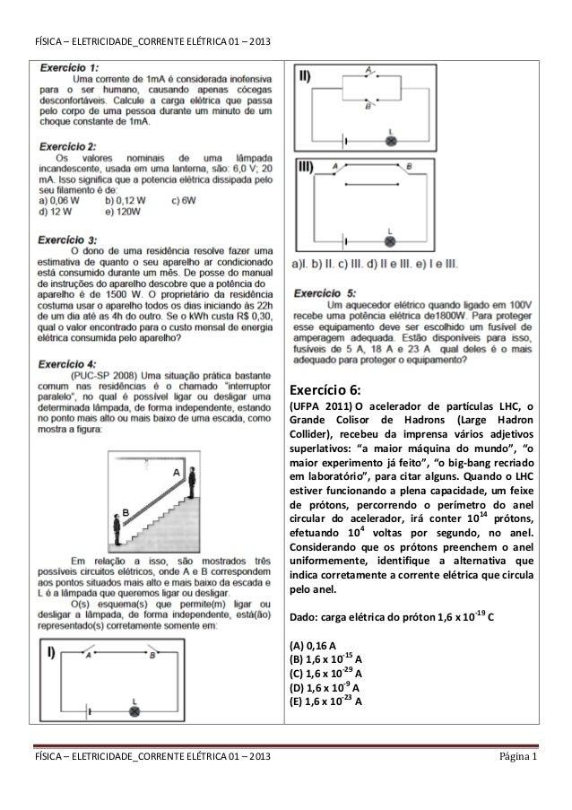 FÍSICA – ELETRICIDADE_CORRENTE ELÉTRICA 01 – 2013  Exercício 6: (UFPA 2011) O acelerador de partículas LHC, o Grande Colis...