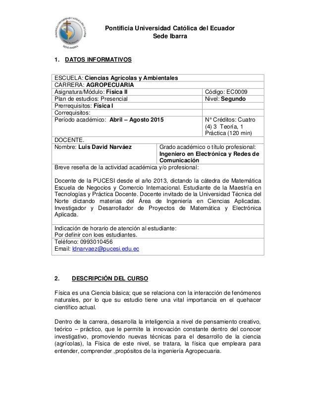 Pontificia Universidad Católica del Ecuador Sede Ibarra 1. DATOS INFORMATIVOS ESCUELA: Ciencias Agrícolas y Ambientales CA...