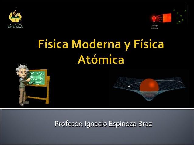 Profesor: Ignacio Espinoza BrazProfesor: Ignacio Espinoza Braz Colegio Adventista Subsector Física Arica