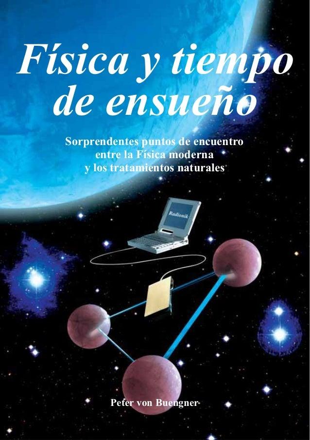 Física y tiempo de ensueño Sorprendentes puntos de encuentro entre la Física moderna y los tratamientos naturales  Peter v...