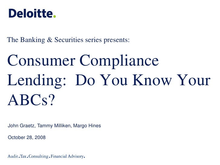 The Banking & Securities series presents:   Consumer Compliance Lending: Do You Know Your ABCs? John Graetz, Tammy Millike...