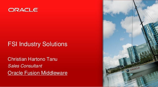 FSI Industry SolutionsChristian Hartono TanuSales ConsultantOracle Fusion Middleware                           1