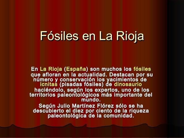 Fósiles en La Rioja En La Rioja ( España ) son muchos los fósiles que afloran en la actualidad. Destacan por su número...