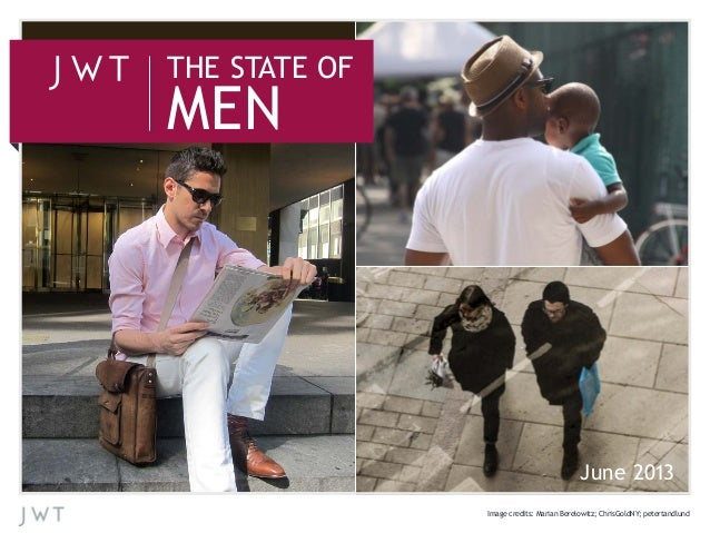 THE STATE OF  MEN  June 2013 Image credits: Marian Berelowitz; ChrisGoldNY; petertandlund