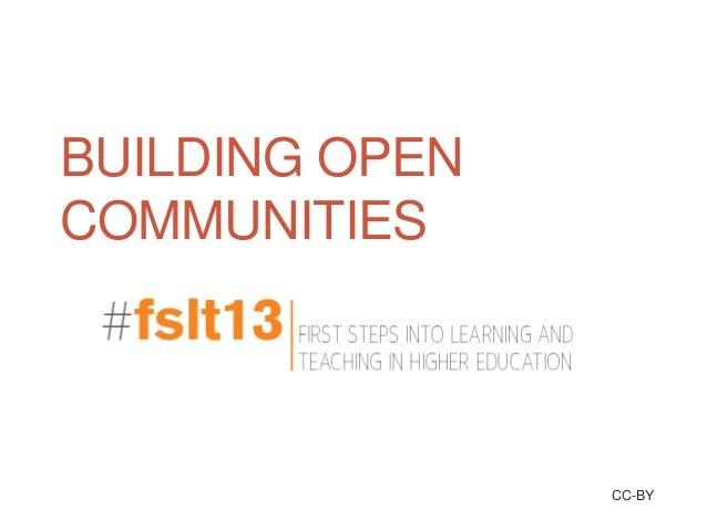FSLT13 Building Open Communities