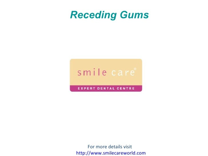 Receding Gums For more details visit  http://www.smilecareworld.com