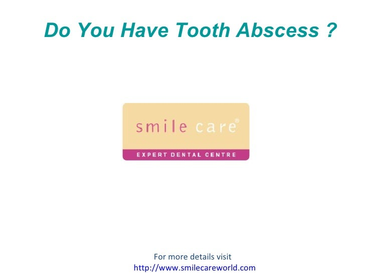 Do You Have Tooth Abscess ? For more details visit  http://www.smilecareworld.com
