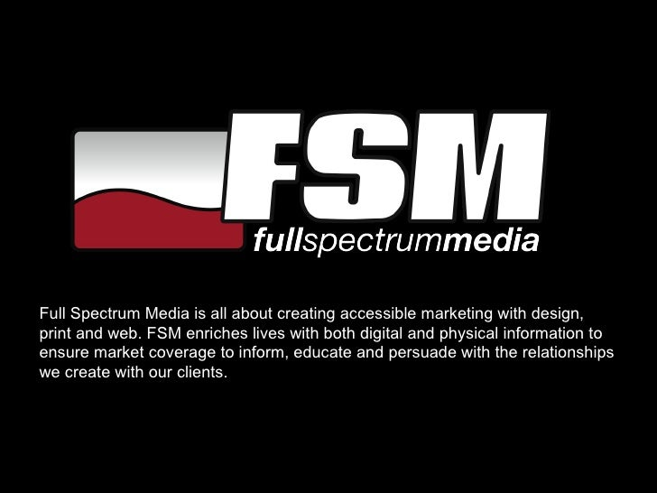 Full Spectrum Media is all about creating accessible marketing with design, print and web. FSM enriches lives with both di...