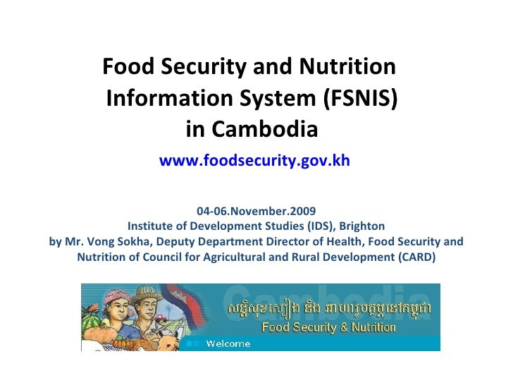 Food Security and Nutrition  Information System (FSNIS) in Cambodia   www.foodsecurity.gov.kh 04-06.November.2009 Institut...