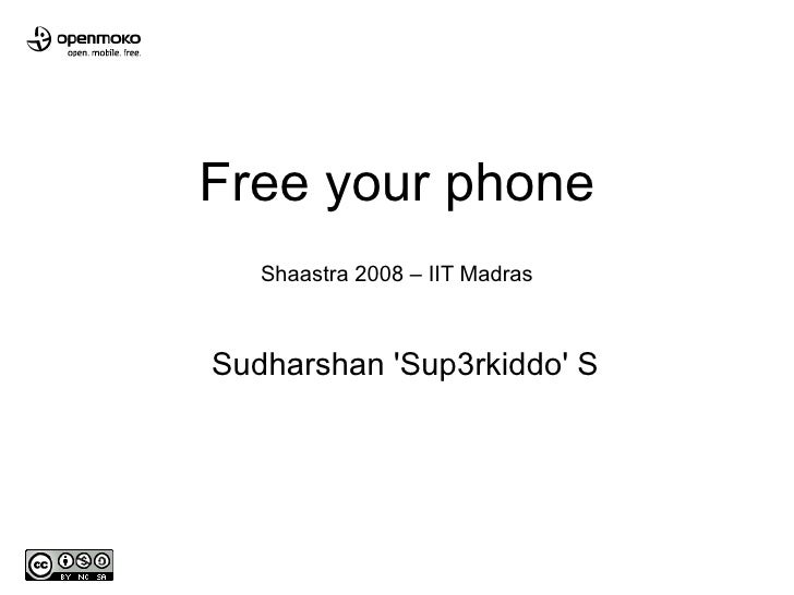Free your phone    Shaastra 2008 – IIT Madras    Sudharshan 'Sup3rkiddo' S