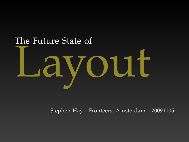 The Future State of   Layout         Stephen Hay . Fronteers, Amsterdam . 20091105