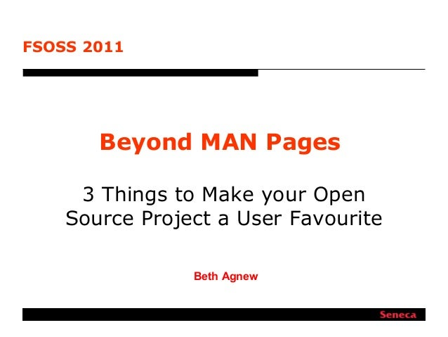 Beyond MAN Pages3 Things to Make your OpenSource Project a User FavouriteBeth AgnewFSOSS 2011