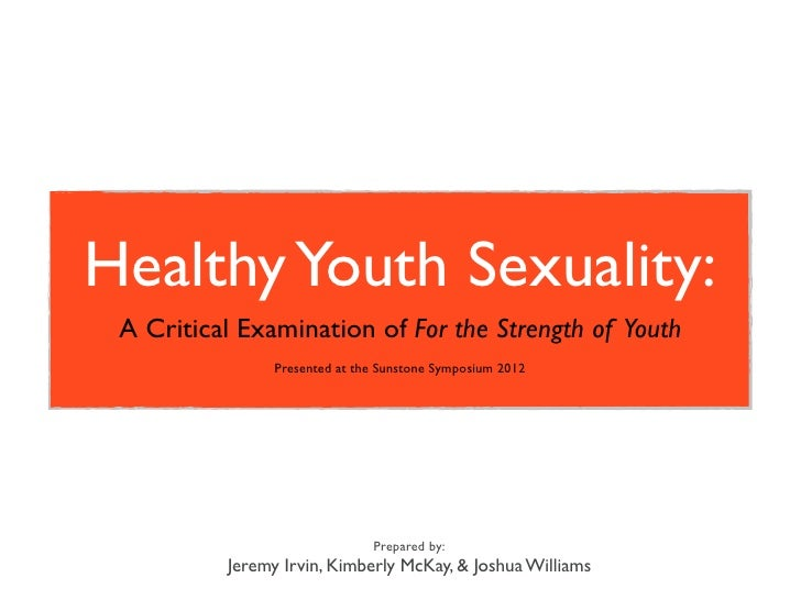 Healthy Youth Sexuality: A Critical Examination of For the Strength of Youth                Presented at the Sunstone Symp...