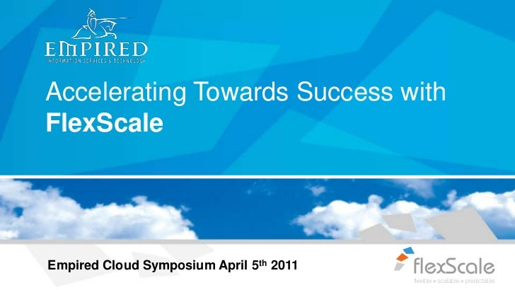 Accelerating Towards Success with FlexScale<br />Empired Cloud Symposium April 5th 2011<br />