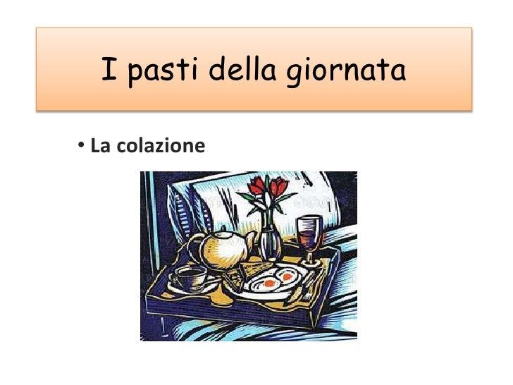 I pastidellagiornata<br /><ul><li> La colazione</li></li></ul><li>Poi…<br />Il pranzo<br />