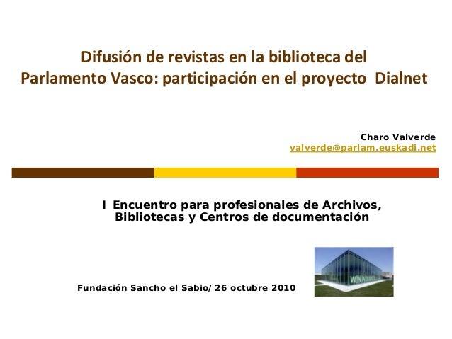 Difusiónderevistasenlabibliotecadel ParlamentoVasco: participaciónenelproyectoDialnet I Encuentro para profes...
